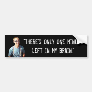 """""""One Minute Left in My Brain"""" Bumper Sticker"""