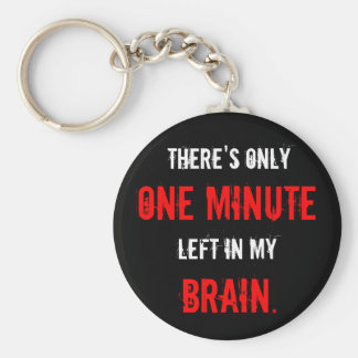 """One Minute Left in My Brain"" Key Chains"