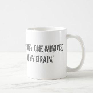 """One Minute Left in My Brain"" Mugs"