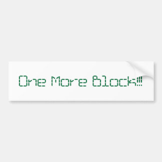 One More Block Bumpersticker Bumper Stickers