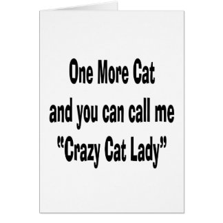 one more cat and you can call me crazy cat lady greeting card