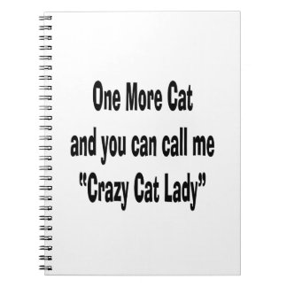 one more cat and you can call me crazy cat lady notebook