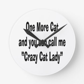 one more cat and you can call me crazy cat lady round clock