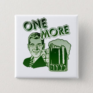 One More Drinking Pinback Button