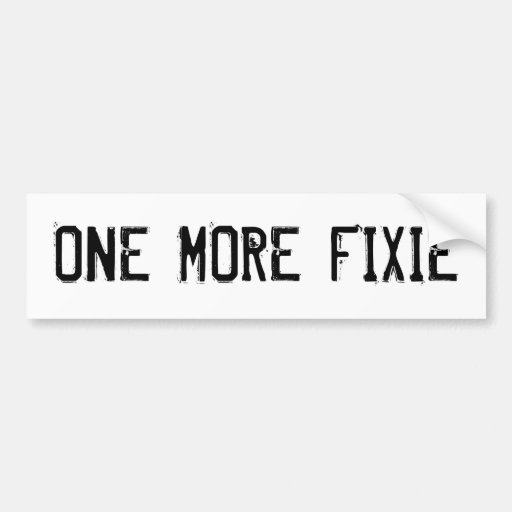 ONE MORE FIXIE BUMPER STICKERS