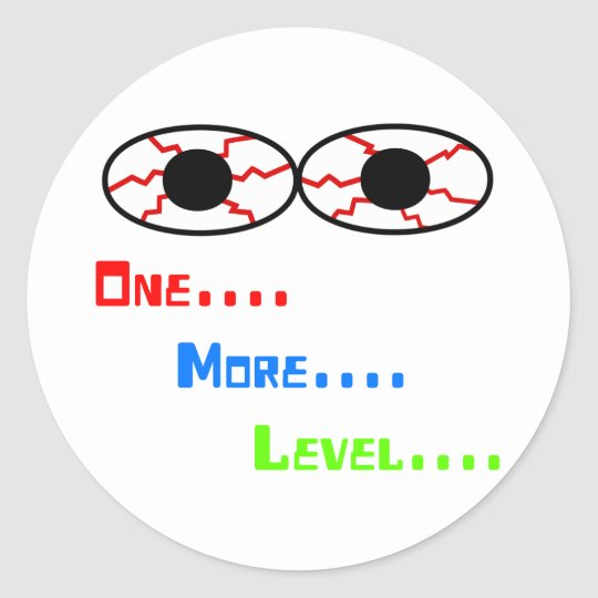 One... More... Level... - Bloodshot Eyes Classic Round Sticker