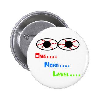 One... More... Level... - Bloodshot Eyes Pinback Button