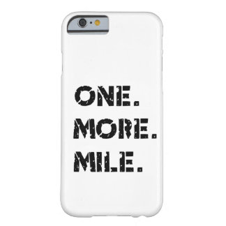 One. More. Mile. Barely There iPhone 6 Case