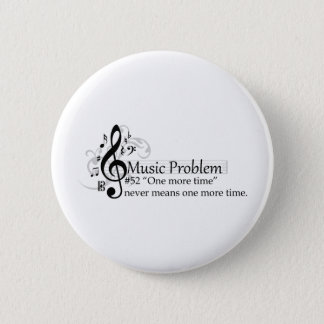 """One more time"" never means one more time. Pinback Button"