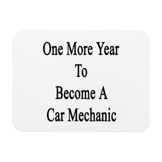 One More Year To Become A Car Mechanic Vinyl Magnet