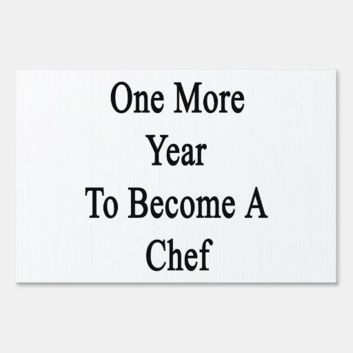 One More Year To Become A Chef Lawn Sign