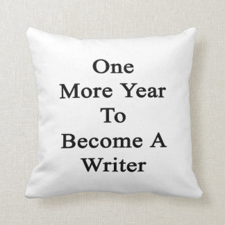 One More Year To Become A Writer Pillow