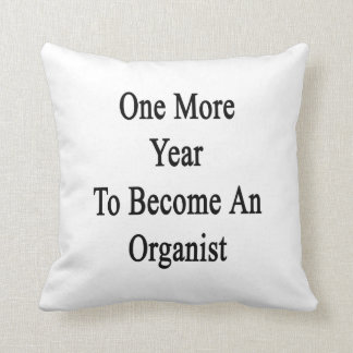 One More Year To Become An Organist Throw Pillows