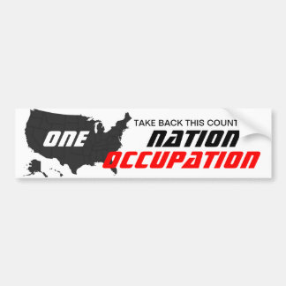 ONE NATION OCCUPATION TAKE BACK THIS COUNTRY ! BUMPER STICKER