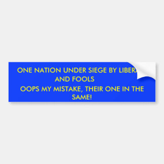 ONE NATION UNDER SIEGE BY LIBERALS, AND FOOLS, ... BUMPER STICKERS