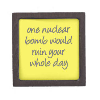 One nuclear bomb would ruin your whole day keepsake box