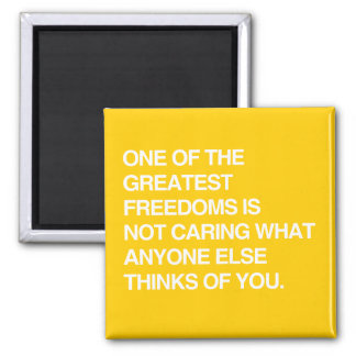 ONE OF THE GREATEST FREEDOMS IS NOT CARING 2 INCH SQUARE MAGNET