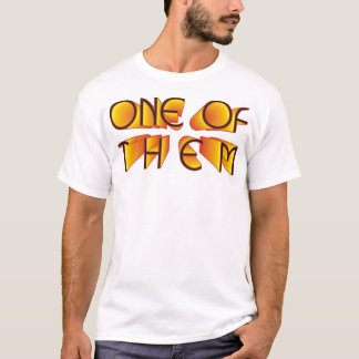 One of THEM... T-Shirt