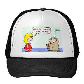 one of those days huh head trucker hat