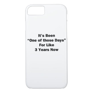 One of Those Days iPhone 7 Case