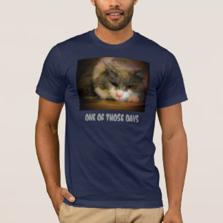 One of Those Days Sad Kitty T-Shirt