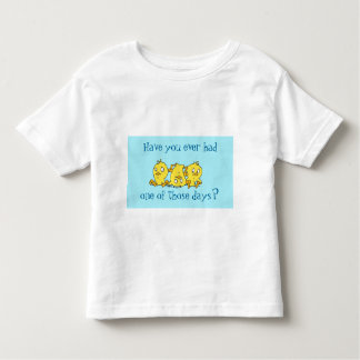 One of those days toddler t-shirt