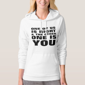 One Of Us Is Right Hoodies