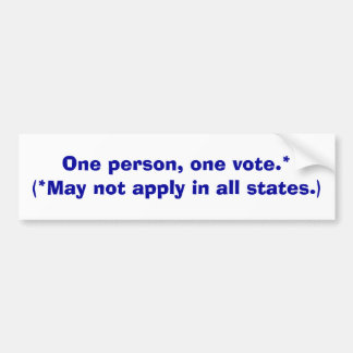 One person, one vote.* ... - bumper sticker