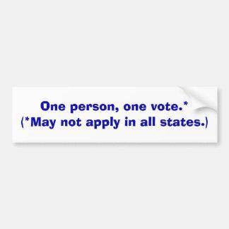One person, one vote.* ... - bumper sticker car bumper sticker
