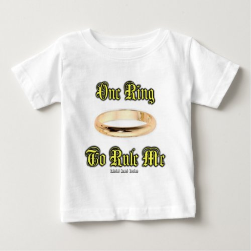 One Ring to Rule Me Baby T_Shirt