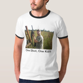 One Shot, One Kill... T-Shirt