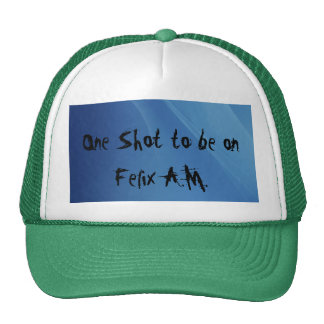 One Shot to be on Felix A.M. Trucker Hat