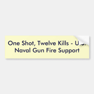 One Shot, Twelve Kills - U.S. Naval Gun Fire Su... Car Bumper Sticker