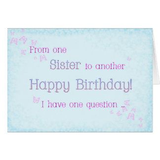 One Sister to Another ( birthday) Card