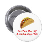 One Taco Short Of A Combination Plate Pinback Buttons