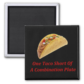 One Taco Short Of A Combination Plate Refrigerator Magnet