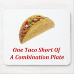 One Taco Short Of A Combination Plate Mouse Pad