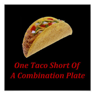 One Taco Short Of A Combination Plate Posters