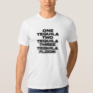 One Tequila, Two Tequila, Three Tequila, Floor Tee Shirt