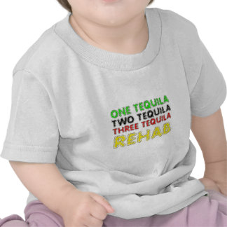 One Tequila Two Tequila Three Tequila Rehab Shirts
