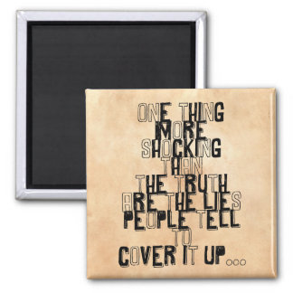 one thing more shocking than the truth quotation 2 inch square magnet