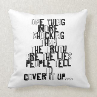 one thing more shocking than the truth quotation throw pillow
