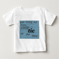 one tic at the time.png baby T-Shirt