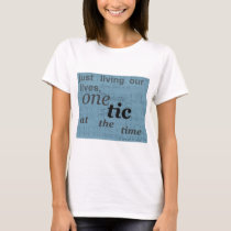 one tic at the time.png T-Shirt