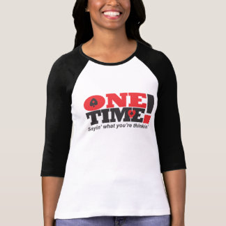 One Time Just One Time T-Shirt