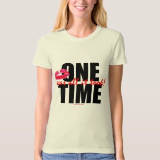 ONE TIME WAS ALL IT TOOK! (c) S.K.Originals Logo Shirt