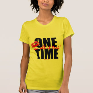 ONE TIME WAS ALL IT TOOK! (c) S.K.Originals Logo Tee Shirt