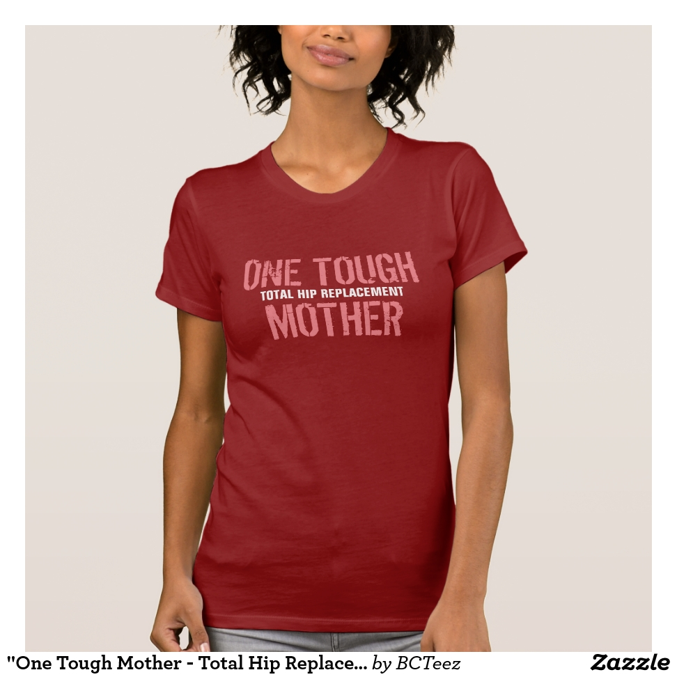 """""""One Tough Mother - Total Hip Replacement"""" t-shirt - Best Selling Long-Sleeve Street Fashion Shirt Designs"""