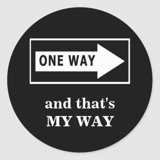 One Way. And that's MY WAY Classic Round Sticker