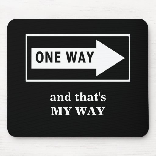 One Way. And that's MY WAY Mouse Pad